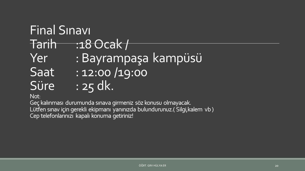 Final Sınavı Tarih. :18 Ocak / Yer. : Bayrampaşa kampüsü Saat