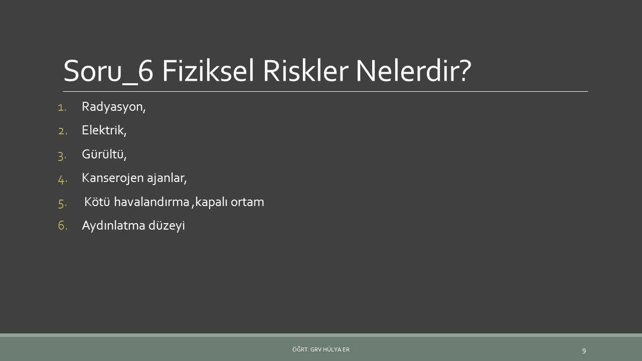 Soru_6 Fiziksel Riskler Nelerdir
