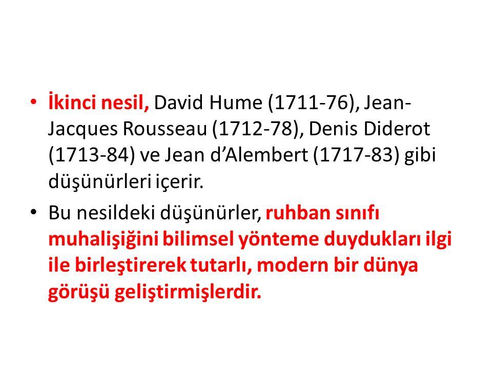 İkinci nesil, David Hume (1711-76), Jean-Jacques Rousseau (1712-78), Denis Diderot (1713-84) ve Jean d'Alembert (1717-83) gibi düşünürleri içerir.