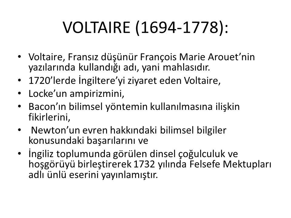 VOLTAIRE (1694-1778): Voltaire, Fransız düşünür François Marie Arouet'nin yazılarında kullandığı adı, yani mahlasıdır.