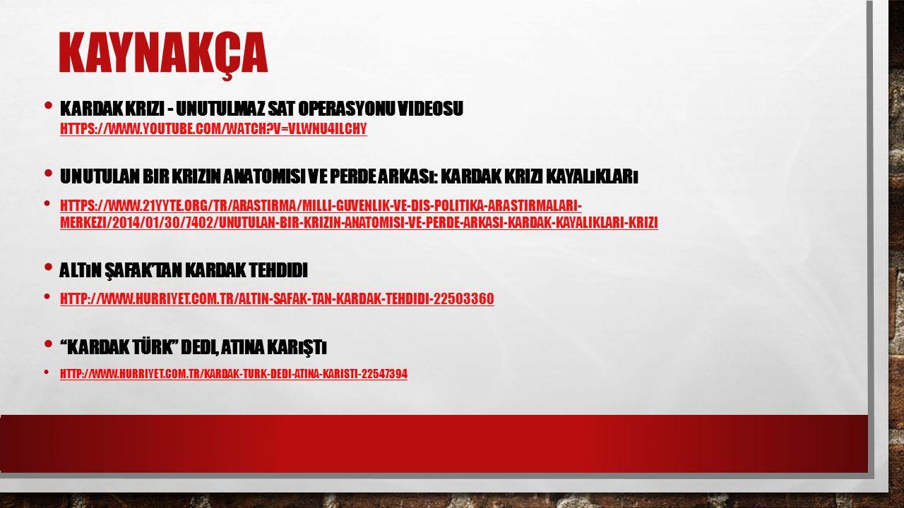 KAYNAKÇA Kardak Krizi - Unutulmaz SAT Operasyonu Videosu https://www.youtube.com/watch v=VlWnU4IlchY.