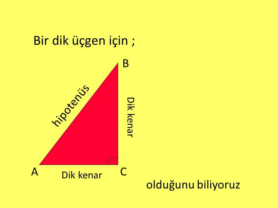 Bir dik üçgen için ; B hipotenüs A C olduğunu biliyoruz Dik kenar