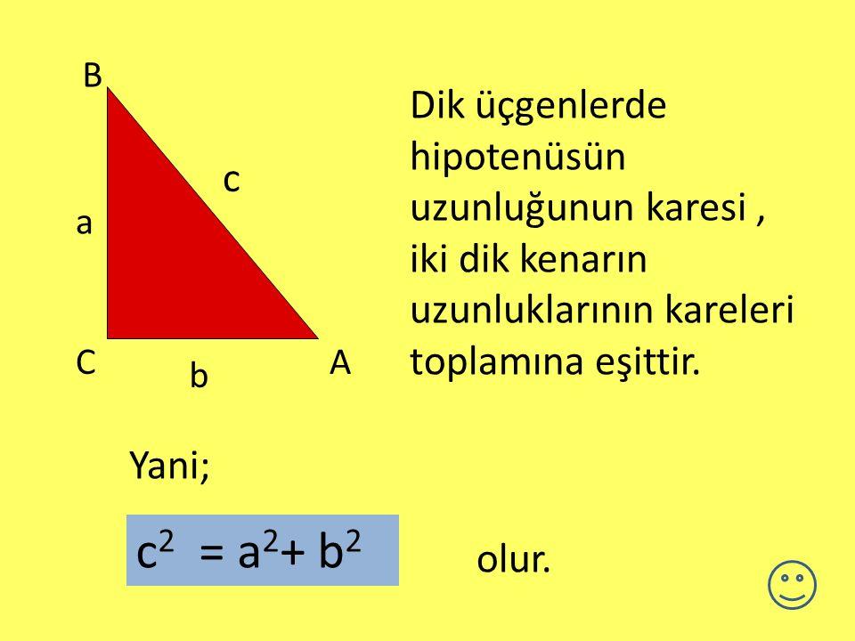 B Dik üçgenlerde hipotenüsün uzunluğunun karesi , iki dik kenarın uzunluklarının kareleri toplamına eşittir.