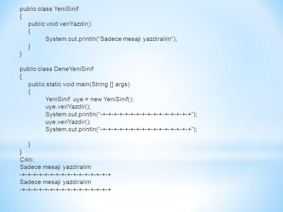 public class YeniSinif { public void veriYazdir() System. out