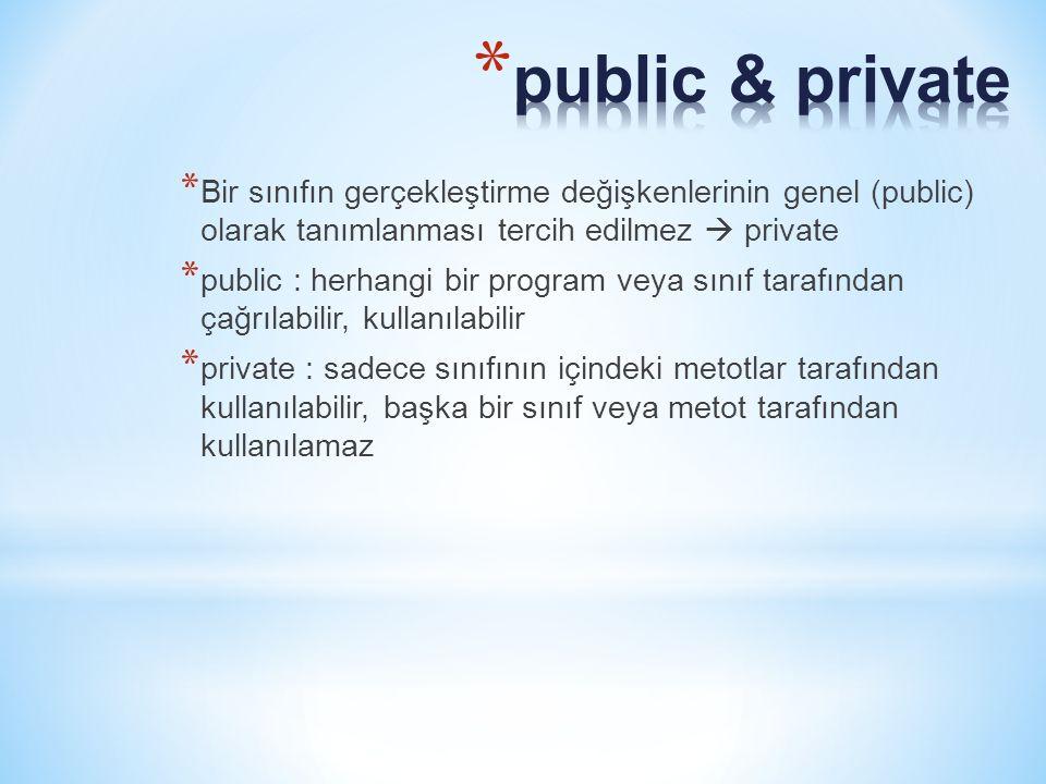 public & private Bir sınıfın gerçekleştirme değişkenlerinin genel (public) olarak tanımlanması tercih edilmez  private.