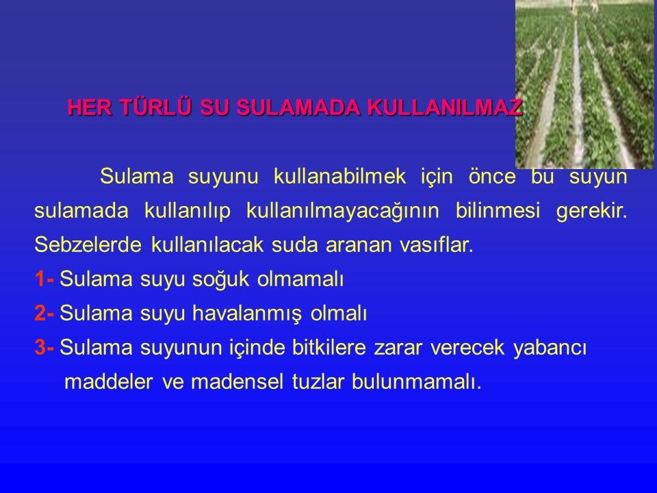 HER TÜRLÜ SU SULAMADA KULLANILMAZ