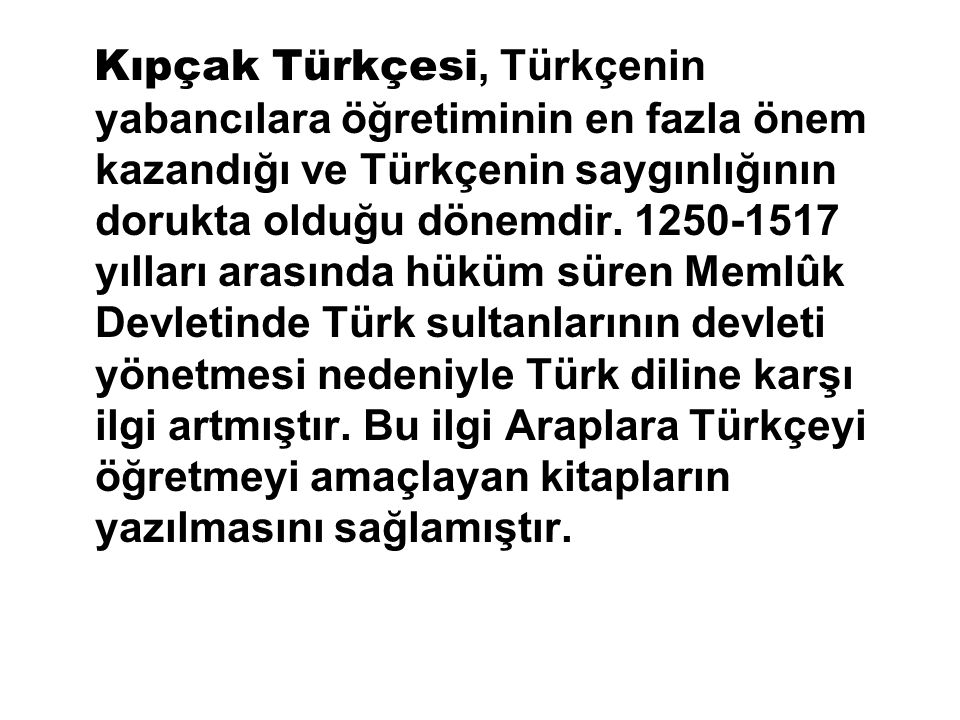 Kıpçak Türkçesi, Türkçenin yabancılara öğretiminin en fazla önem kazandığı ve Türkçenin saygınlığının dorukta olduğu dönemdir.