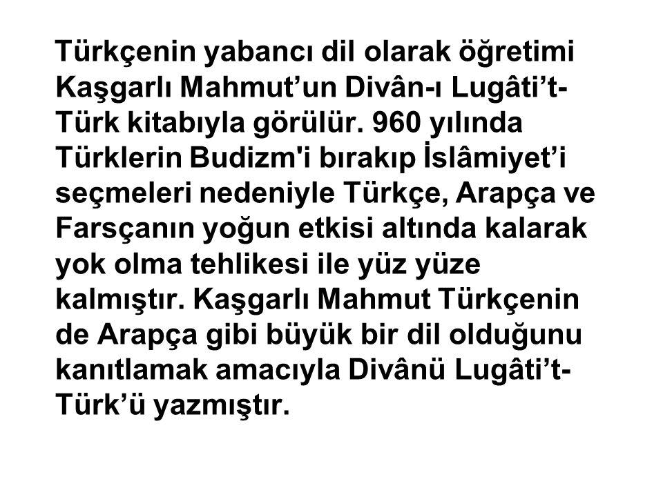 Türkçenin yabancı dil olarak öğretimi Kaşgarlı Mahmut'un Divân-ı Lugâti't-Türk kitabıyla görülür.