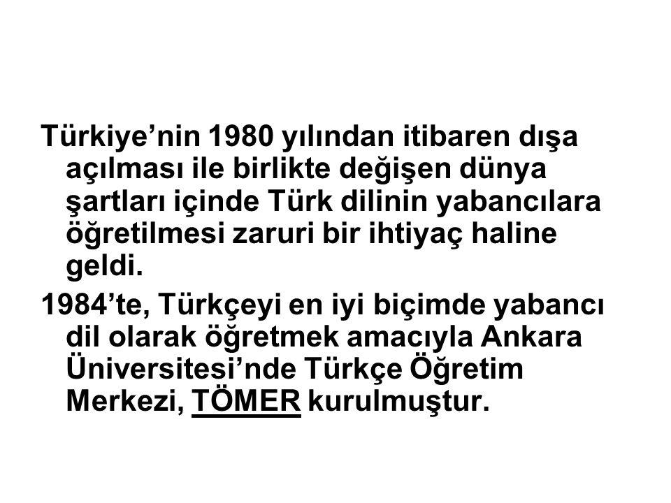 Türkiye'nin 1980 yılından itibaren dışa açılması ile birlikte değişen dünya şartları içinde Türk dilinin yabancılara öğretilmesi zaruri bir ihtiyaç haline geldi.