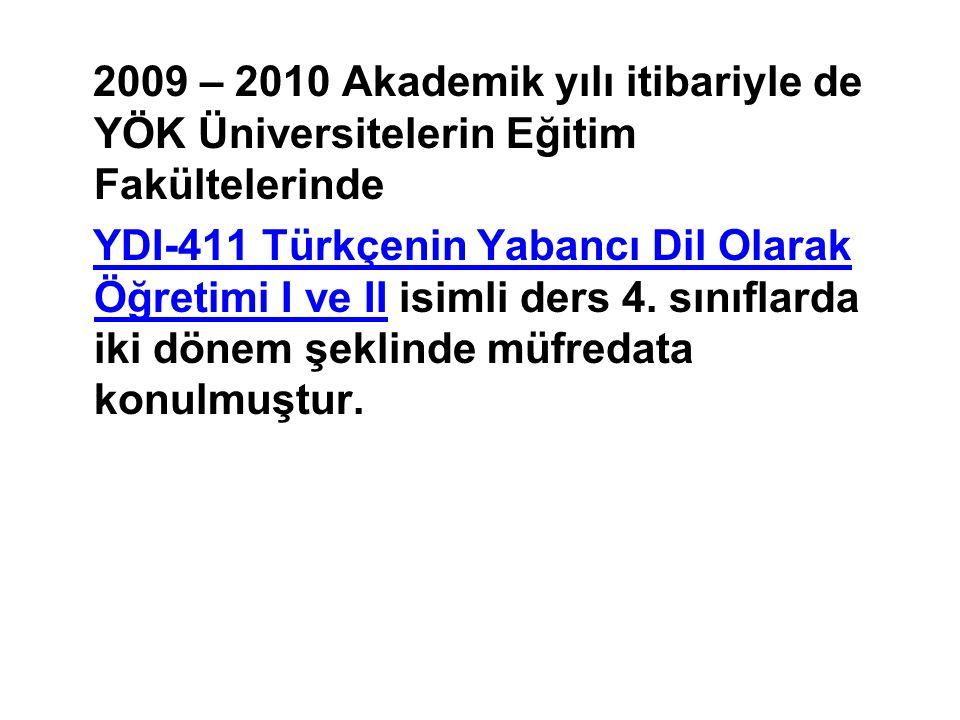 2009 – 2010 Akademik yılı itibariyle de YÖK Üniversitelerin Eğitim Fakültelerinde