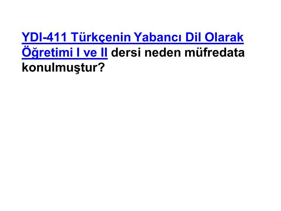YDI-411 Türkçenin Yabancı Dil Olarak Öğretimi I ve II dersi neden müfredata konulmuştur