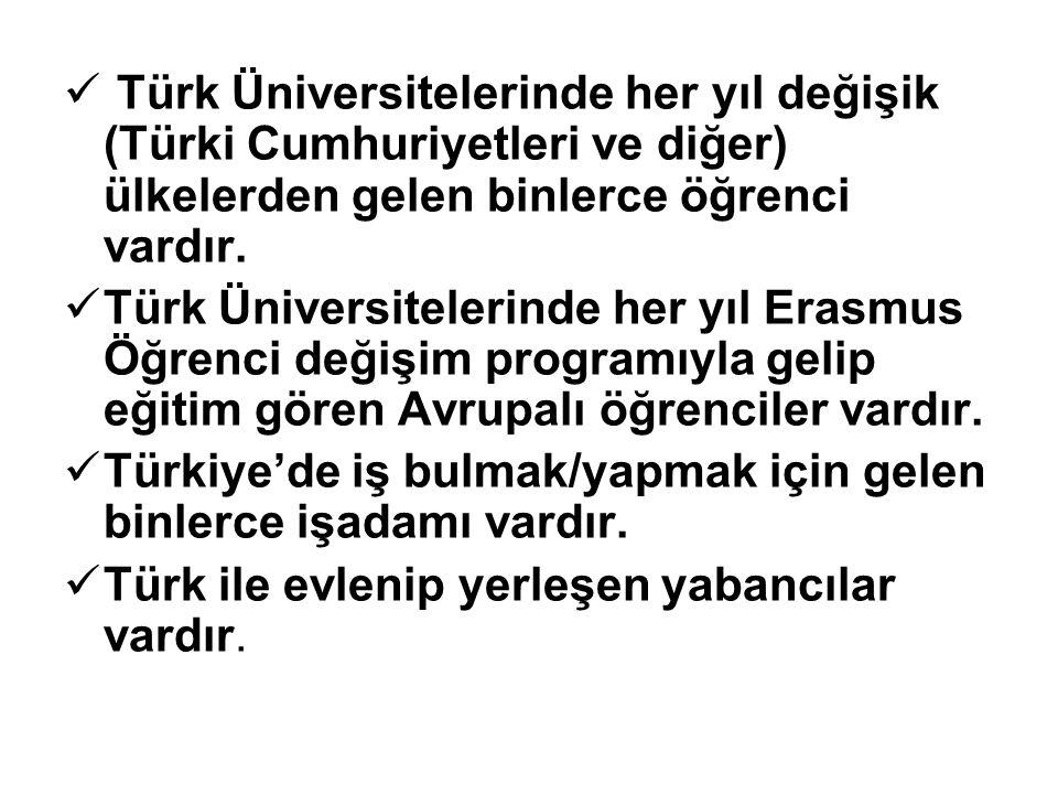 Türk Üniversitelerinde her yıl değişik (Türki Cumhuriyetleri ve diğer) ülkelerden gelen binlerce öğrenci vardır.