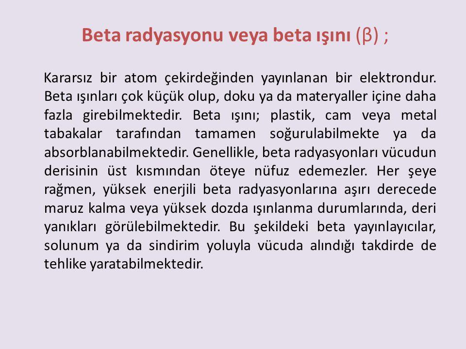 Beta radyasyonu veya beta ışını (β) ;