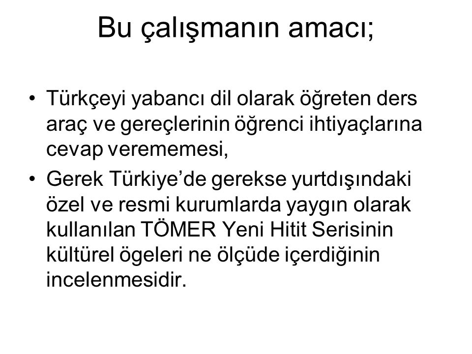 Bu çalışmanın amacı; Türkçeyi yabancı dil olarak öğreten ders araç ve gereçlerinin öğrenci ihtiyaçlarına cevap verememesi,