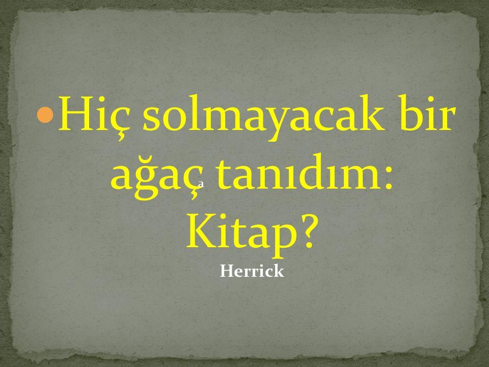 Hiç solmayacak bir ağaç tanıdım: Kitap Herrick