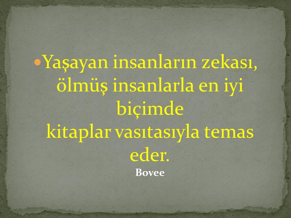 Yaşayan insanların zekası, ölmüş insanlarla en iyi biçimde kitaplar vasıtasıyla temas eder. Bovee
