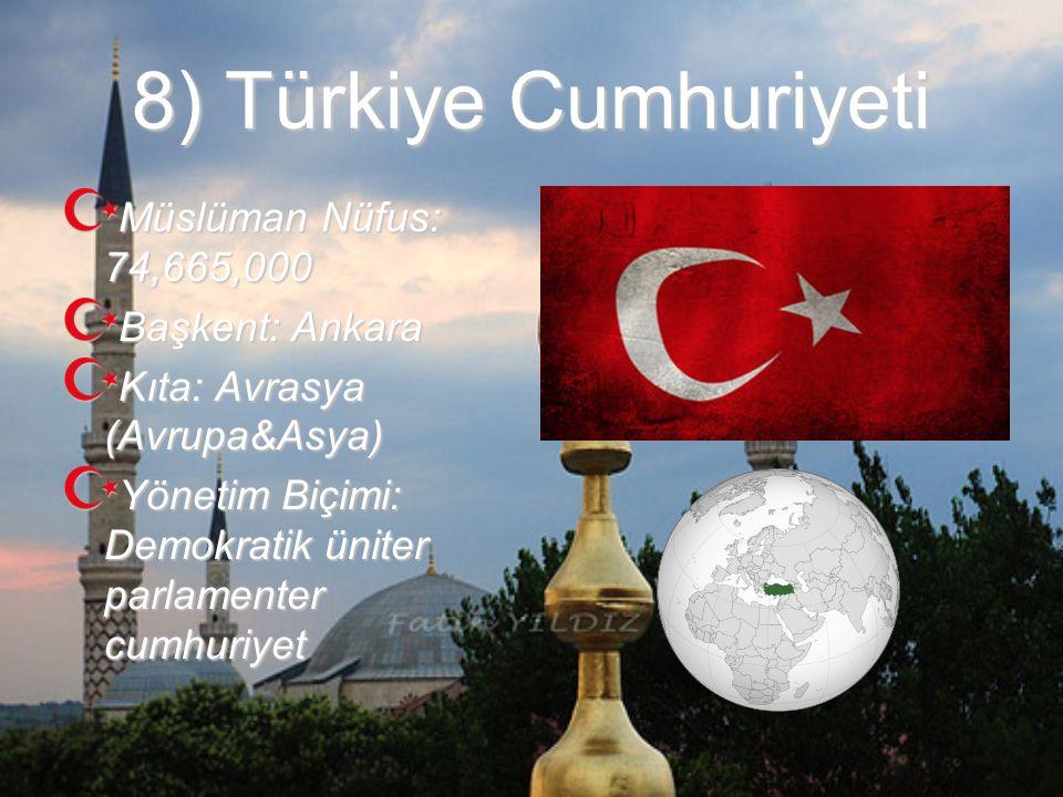 8) Türkiye Cumhuriyeti Müslüman Nüfus: 74,665,000 Başkent: Ankara