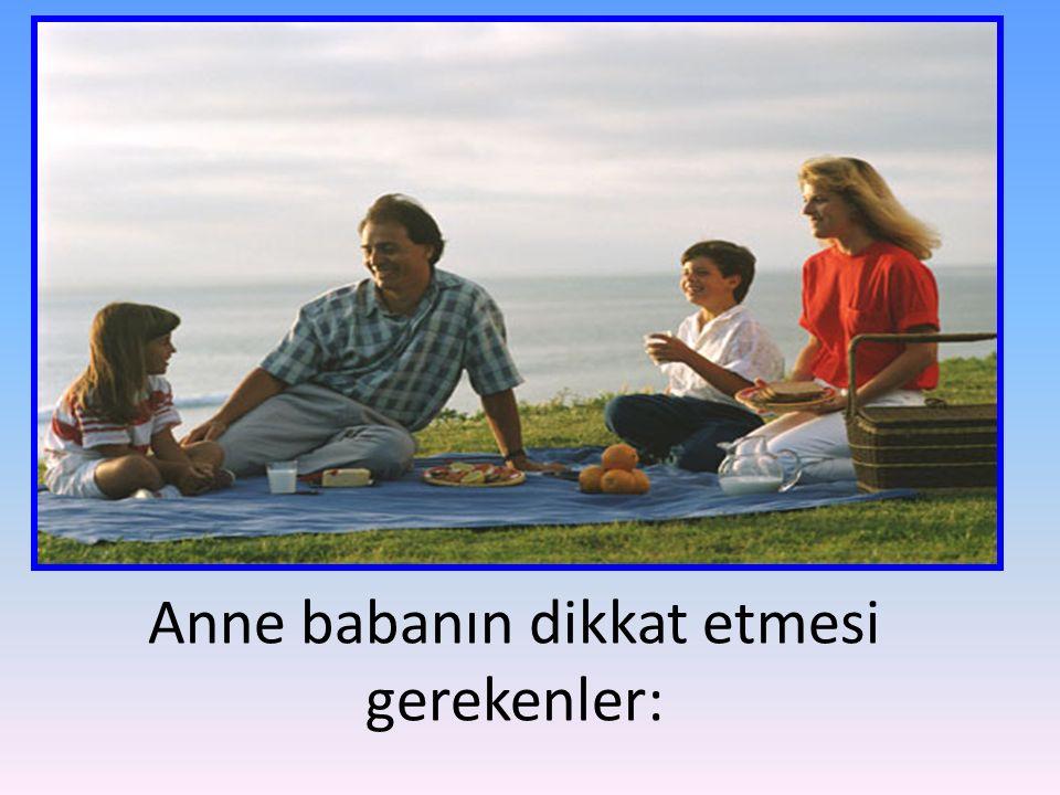 Anne babanın dikkat etmesi gerekenler: