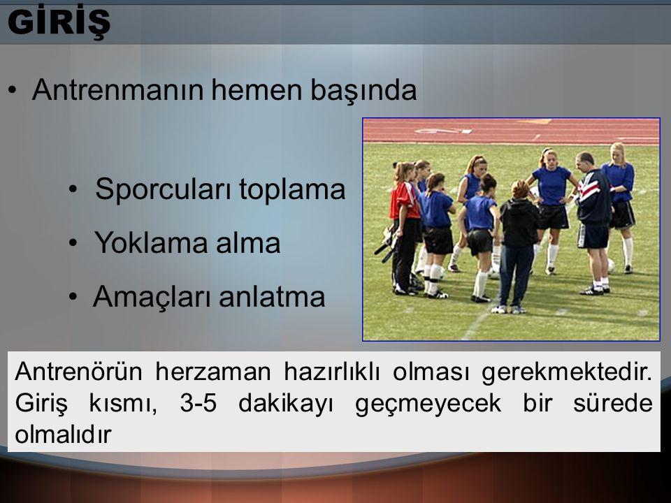 GİRİŞ Antrenmanın hemen başında Sporcuları toplama Yoklama alma