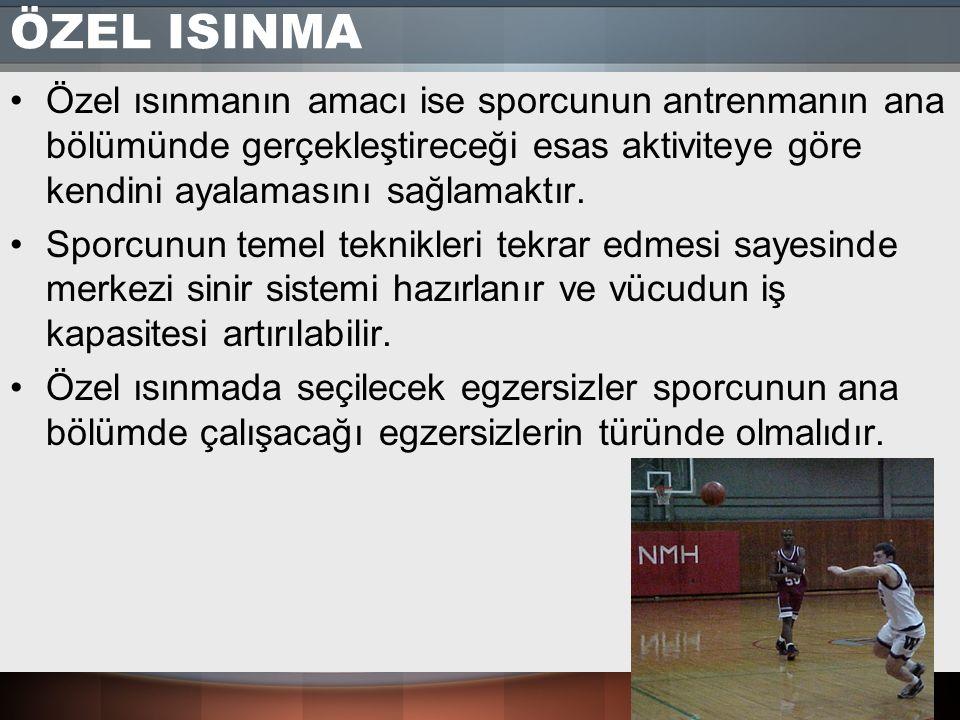 ÖZEL ISINMA Özel ısınmanın amacı ise sporcunun antrenmanın ana bölümünde gerçekleştireceği esas aktiviteye göre kendini ayalamasını sağlamaktır.