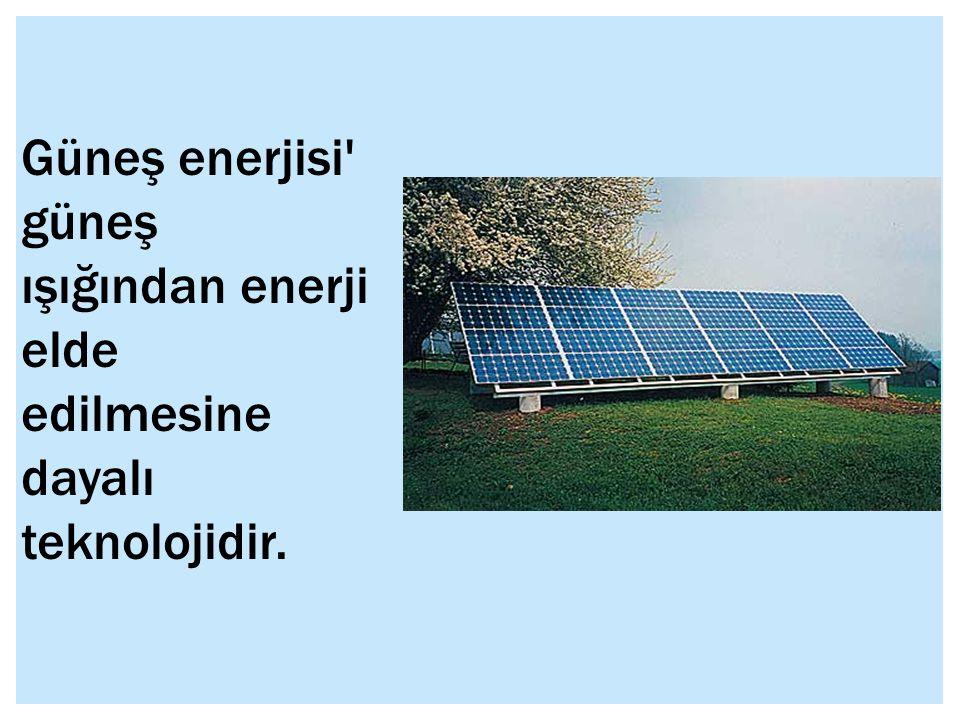 Güneş enerjisi güneş ışığından enerji elde edilmesine dayalı teknolojidir.