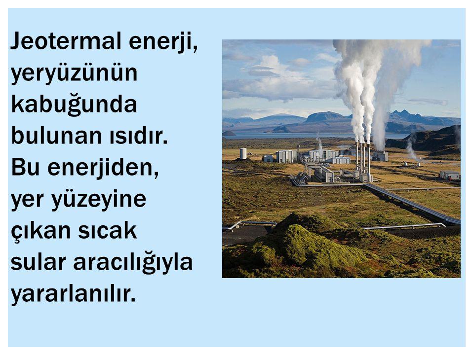 Jeotermal enerji, yeryüzünün kabuğunda bulunan ısıdır