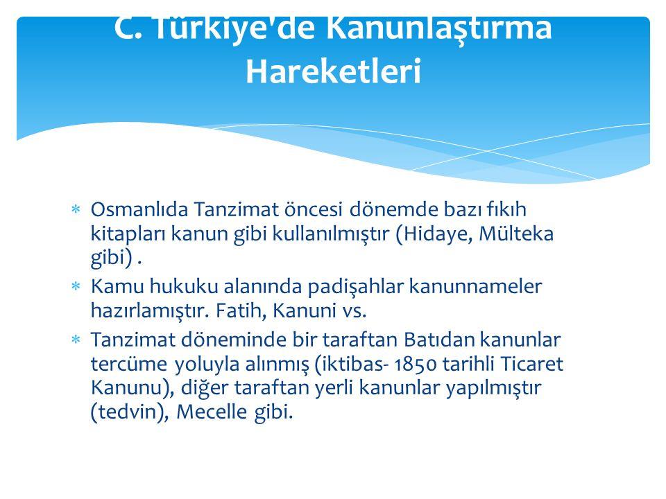 C. Türkiye de Kanunlaştırma Hareketleri