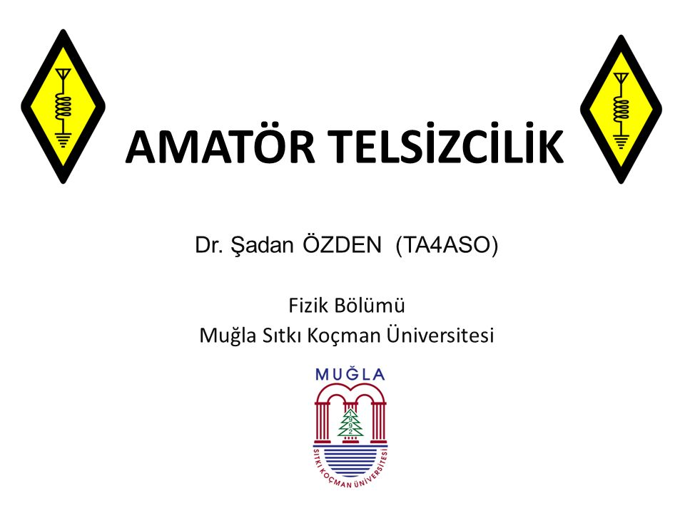 Dr. Şadan ÖZDEN (TA4ASO) Fizik Bölümü Muğla Sıtkı Koçman Üniversitesi