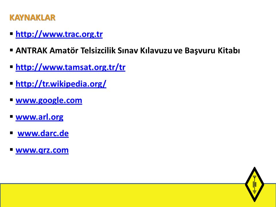 KAYNAKLAR http://www.trac.org.tr. ANTRAK Amatör Telsizcilik Sınav Kılavuzu ve Başvuru Kitabı. http://www.tamsat.org.tr/tr.