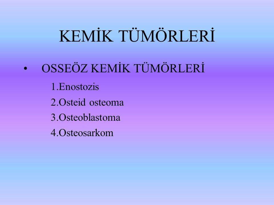 KEMİK TÜMÖRLERİ OSSEÖZ KEMİK TÜMÖRLERİ 1.Enostozis 2.Osteid osteoma