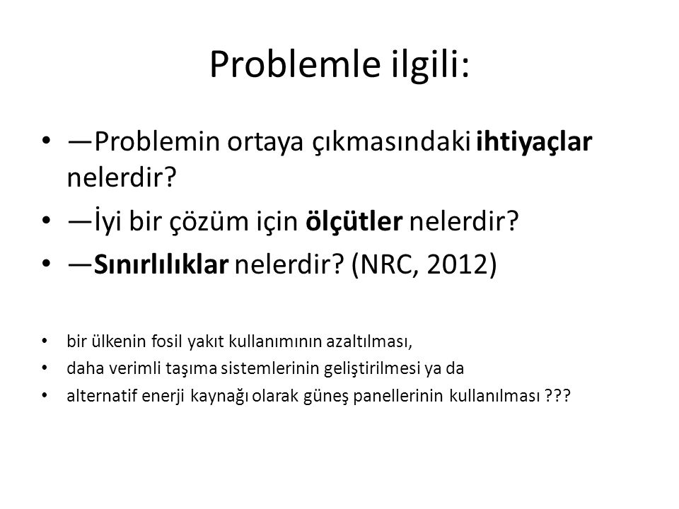 Problemle ilgili: ―Problemin ortaya çıkmasındaki ihtiyaçlar nelerdir