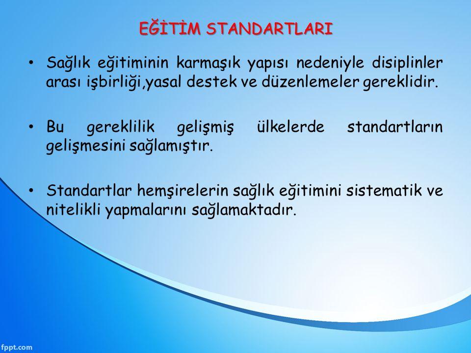EĞİTİM STANDARTLARI Sağlık eğitiminin karmaşık yapısı nedeniyle disiplinler arası işbirliği,yasal destek ve düzenlemeler gereklidir.