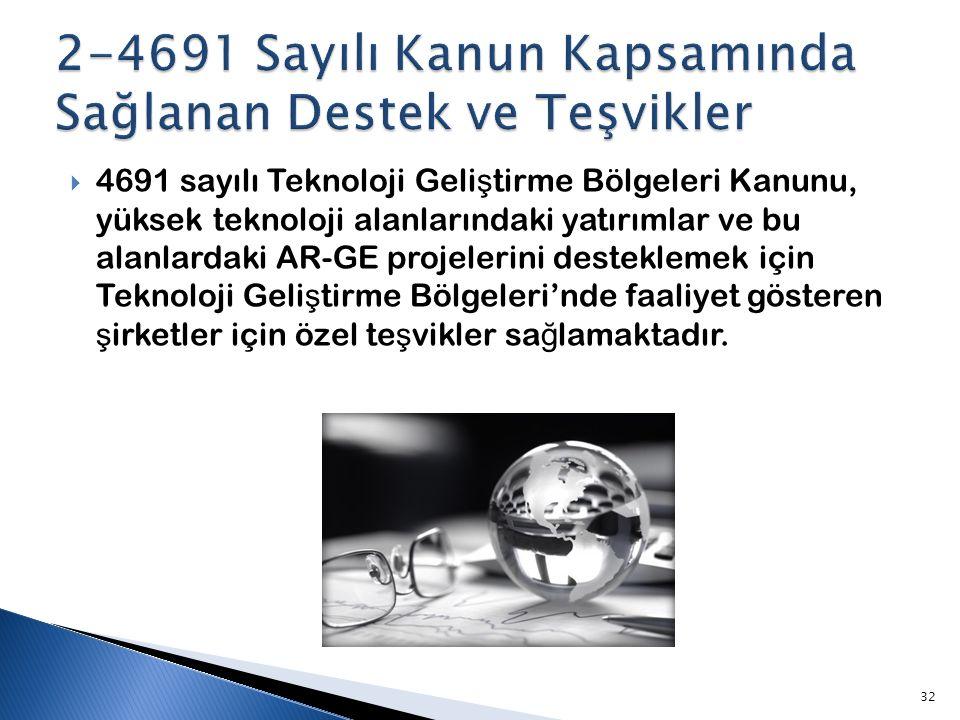 2-4691 Sayılı Kanun Kapsamında Sağlanan Destek ve Teşvikler