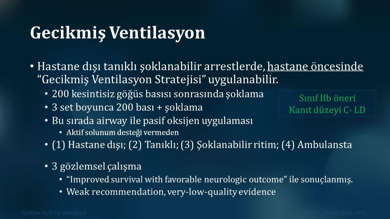 Gecikmiş Ventilasyon Hastane dışı tanıklı şoklanabilir arrestlerde, hastane öncesinde Gecikmiş Ventilasyon Stratejisi uygulanabilir.