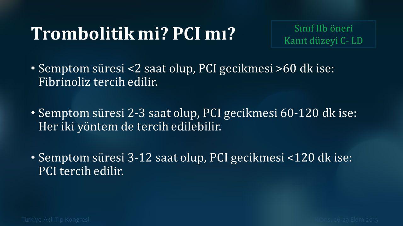 Trombolitik mi PCI mı Sınıf IIb öneri. Kanıt düzeyi C- LD. Semptom süresi <2 saat olup, PCI gecikmesi >60 dk ise: Fibrinoliz tercih edilir.