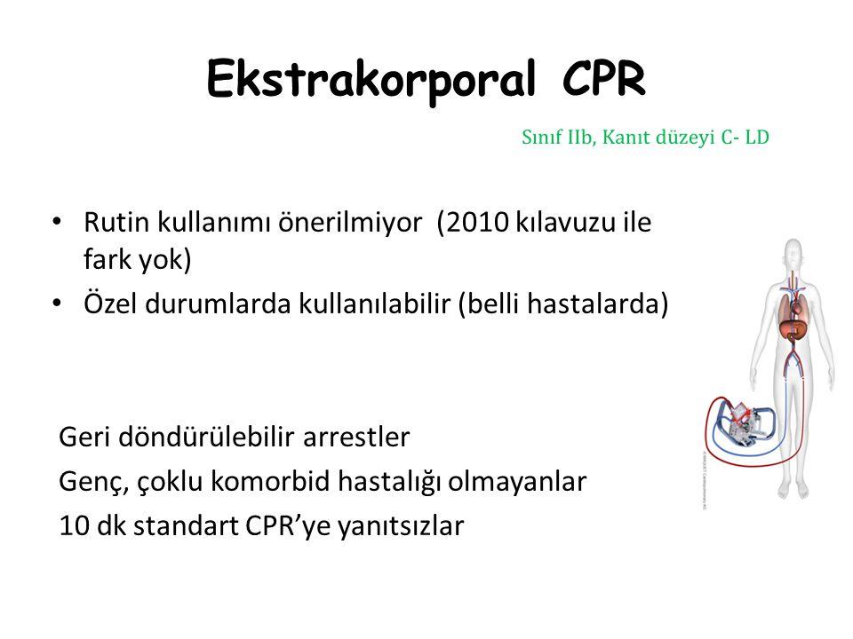 Ekstrakorporal CPR Rutin kullanımı önerilmiyor (2010 kılavuzu ile fark yok) Özel durumlarda kullanılabilir (belli hastalarda)