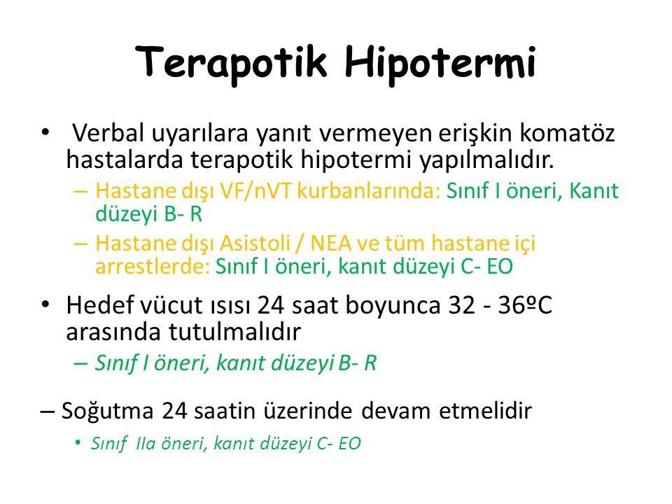 Terapotik Hipotermi Verbal uyarılara yanıt vermeyen erişkin komatöz hastalarda terapotik hipotermi yapılmalıdır.
