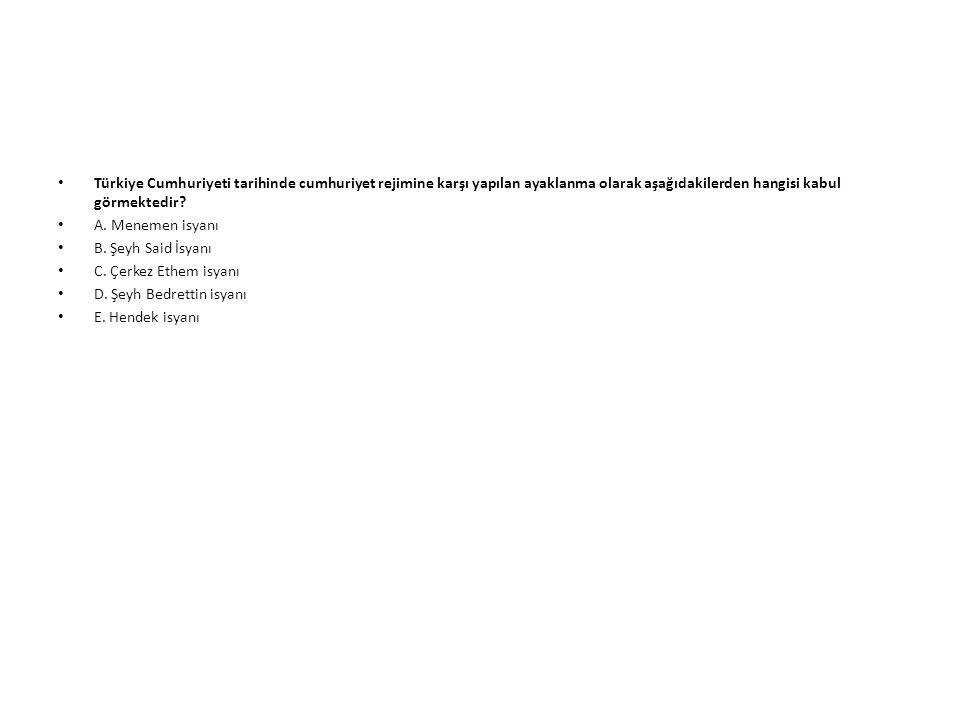 Türkiye Cumhuriyeti tarihinde cumhuriyet rejimine karşı yapılan ayaklanma olarak aşağıdakilerden hangisi kabul görmektedir