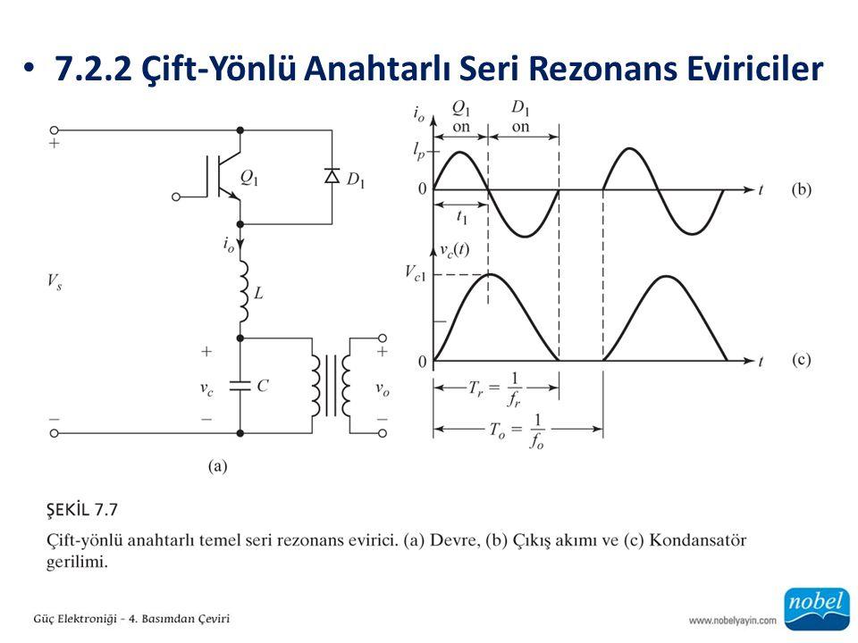 7.2.2 Çift-Yönlü Anahtarlı Seri Rezonans Eviriciler
