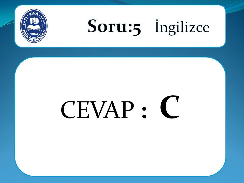 Soru:5 İngilizce CEVAP : C