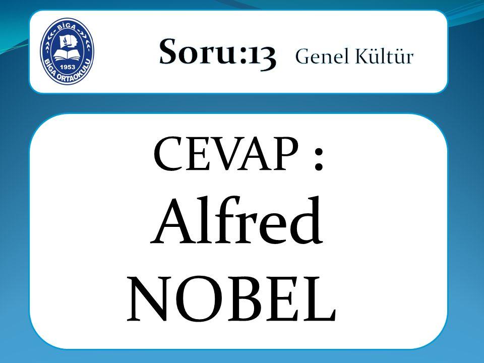Soru:13 Genel Kültür CEVAP : Alfred NOBEL