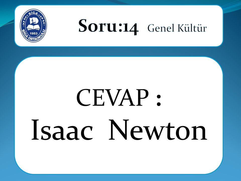 Soru:14 Genel Kültür CEVAP : Isaac Newton