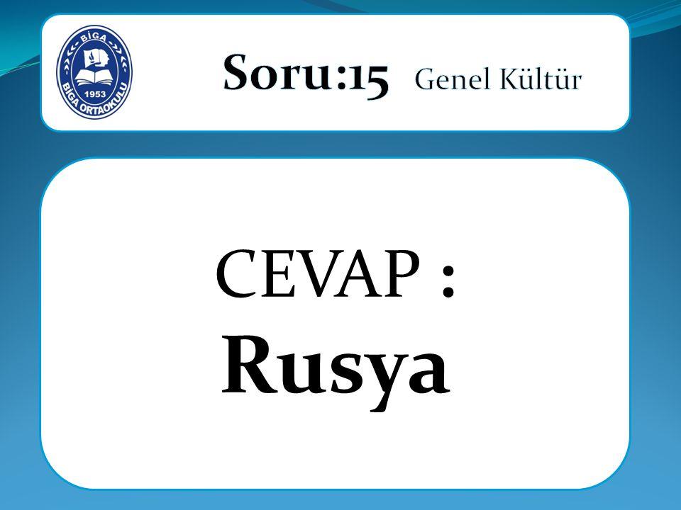 Soru:15 Genel Kültür CEVAP : Rusya
