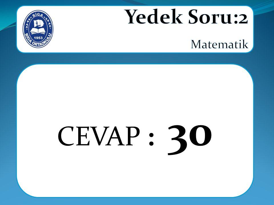 Yedek Soru:2 Matematik CEVAP : 30