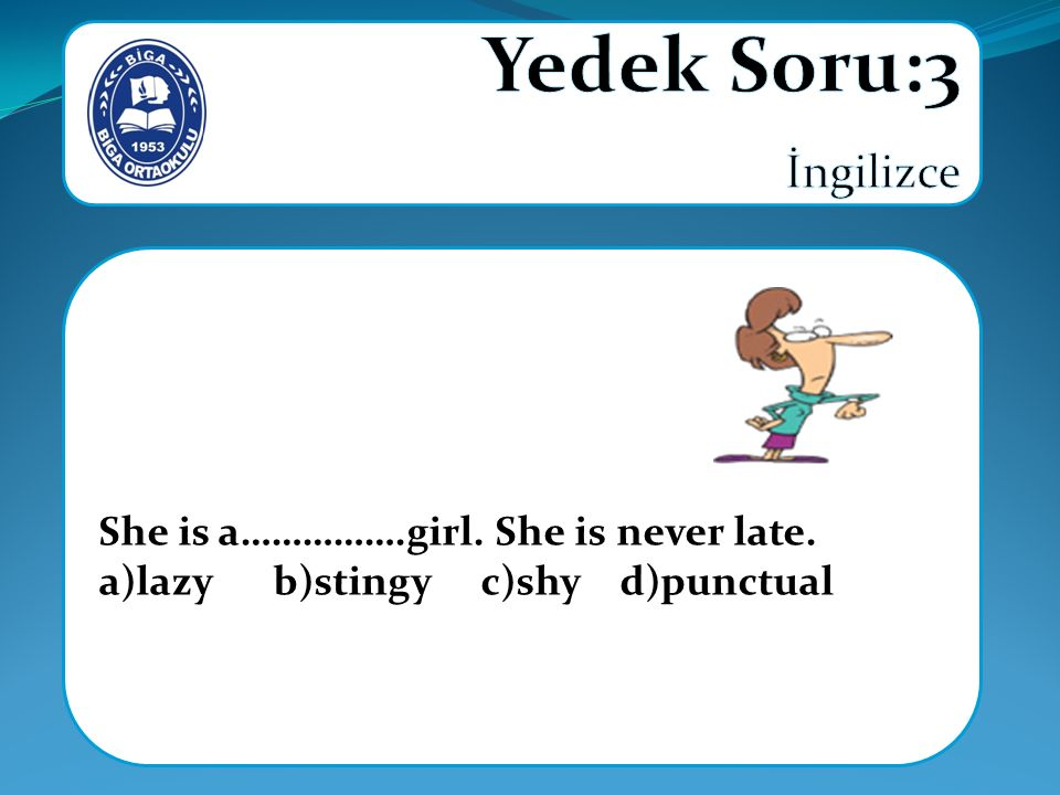 Yedek Soru:3 İngilizce She is a…………….girl. She is never late.