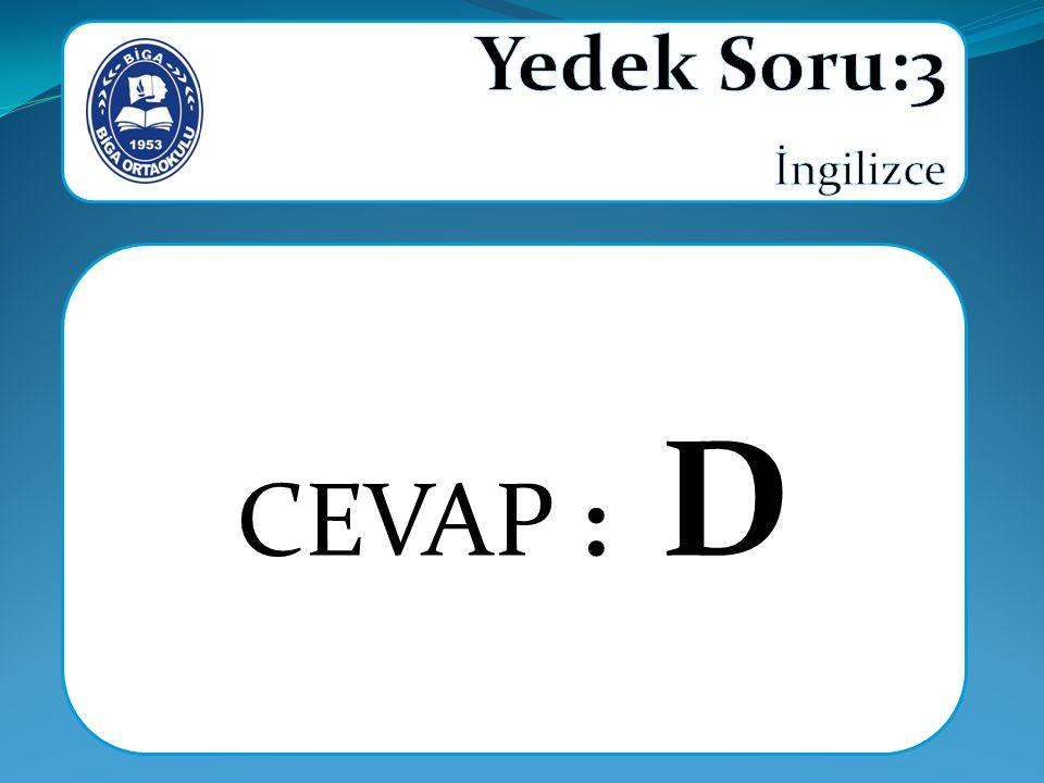 Yedek Soru:3 İngilizce CEVAP : D