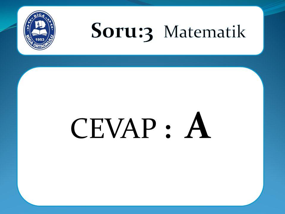 Soru:3 Matematik CEVAP : A