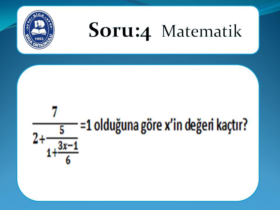 Soru:4 Matematik