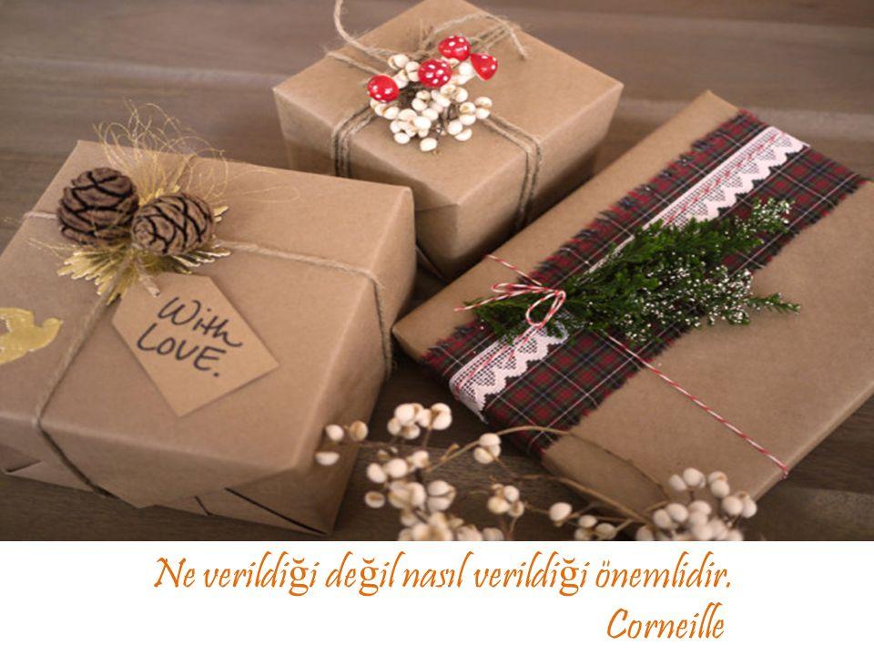 Ne verildiği değil nasıl verildiği önemlidir. Corneille