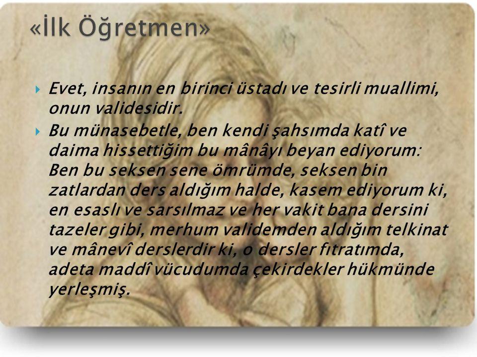 «İlk Öğretmen» Evet, insanın en birinci üstadı ve tesirli muallimi, onun validesidir.
